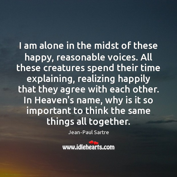 I am alone in the midst of these happy, reasonable voices. All Image