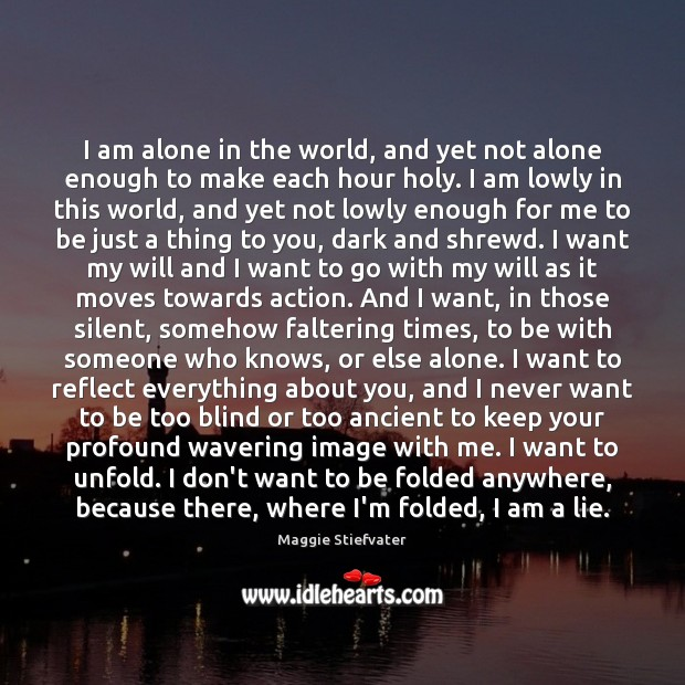 I am alone in the world, and yet not alone enough to Image