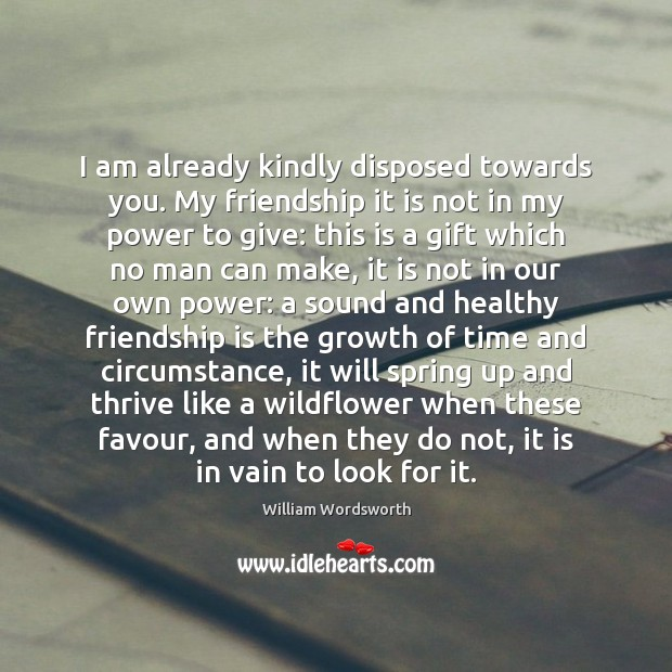 I am already kindly disposed towards you. My friendship it is not Image