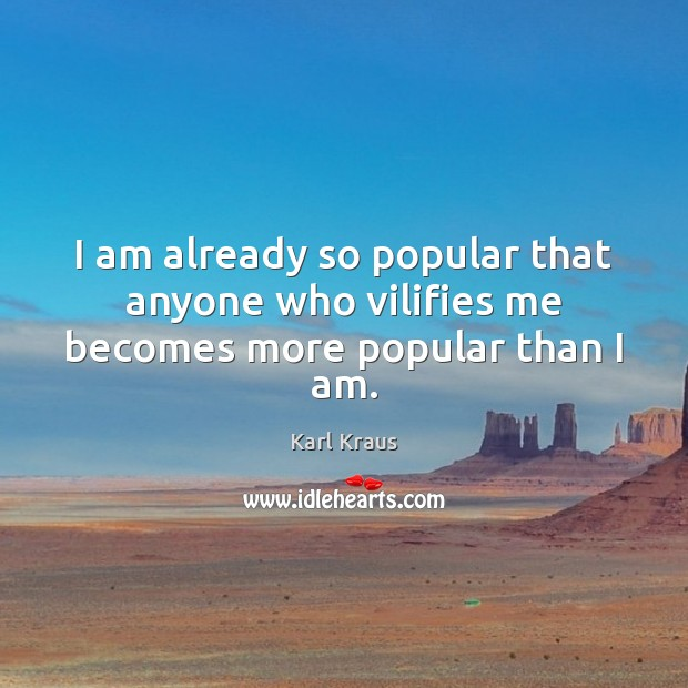 Image, I am already so popular that anyone who vilifies me becomes more popular than I am.