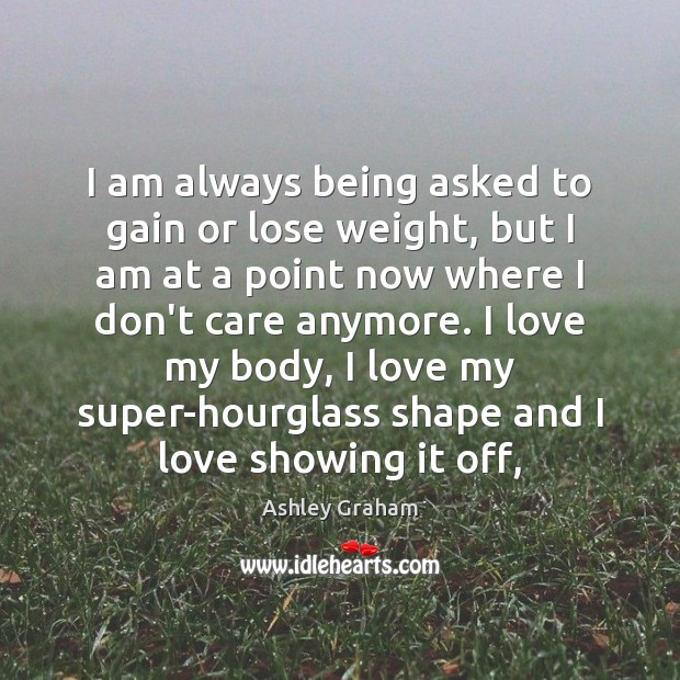 Image, I am always being asked to gain or lose weight, but I