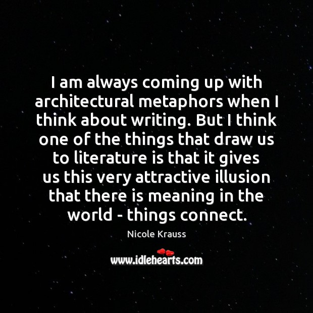 I am always coming up with architectural metaphors when I think about Nicole Krauss Picture Quote