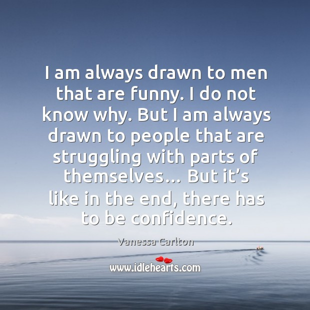 I am always drawn to men that are funny. Vanessa Carlton Picture Quote