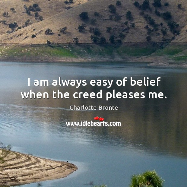 I am always easy of belief when the creed pleases me. Image