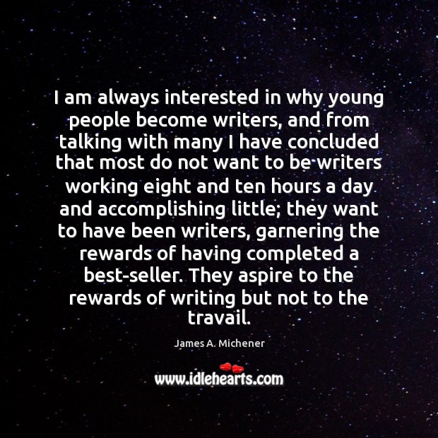 I am always interested in why young people become writers, and from Image