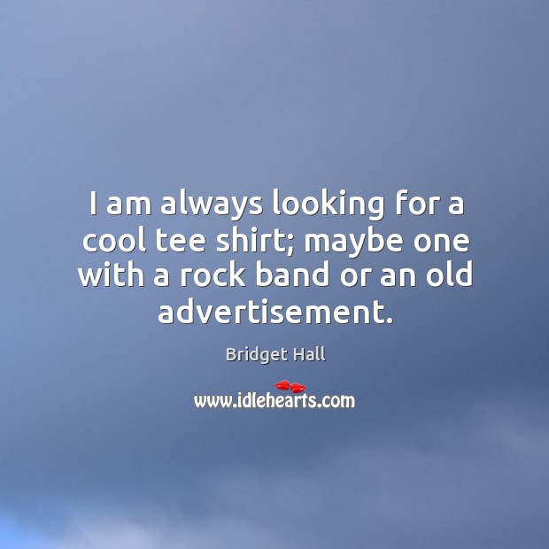 Image, I am always looking for a cool tee shirt; maybe one with a rock band or an old advertisement.
