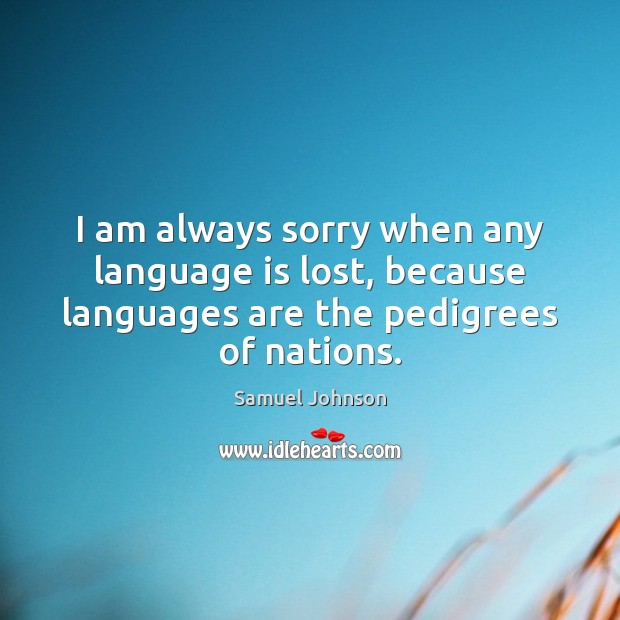 Image, I am always sorry when any language is lost, because languages are