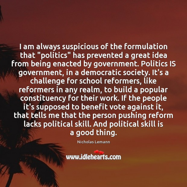 "Image, I am always suspicious of the formulation that ""politics"" has prevented a"