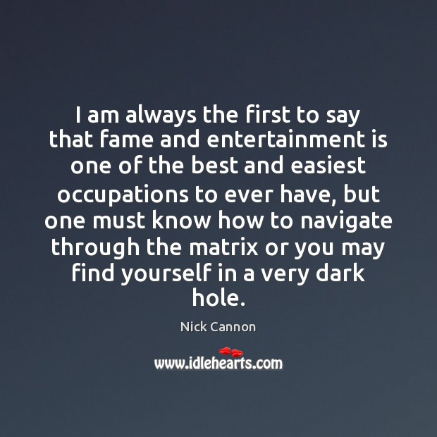 I am always the first to say that fame and entertainment is Image