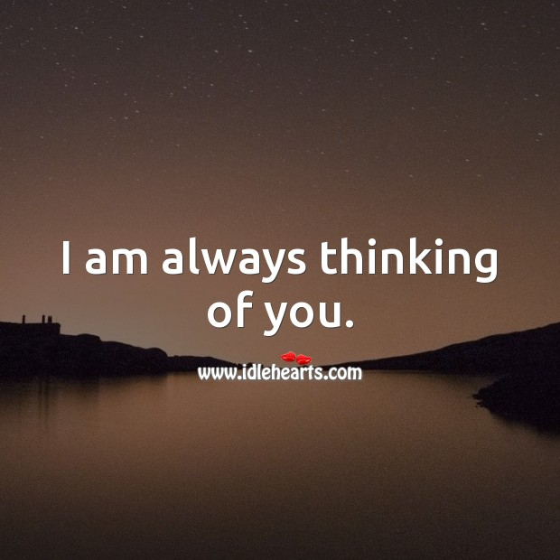 I am always thinking of you. Thinking of You Quotes Image