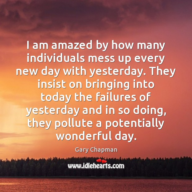 Image, I am amazed by how many individuals mess up every new day