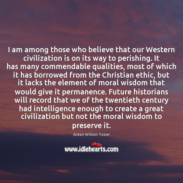 I am among those who believe that our Western civilization is on Image