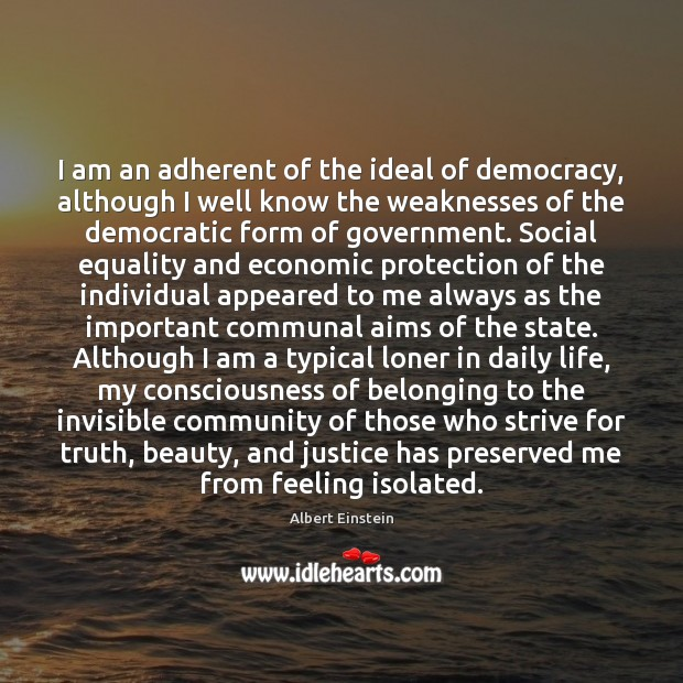 Image, I am an adherent of the ideal of democracy, although I well
