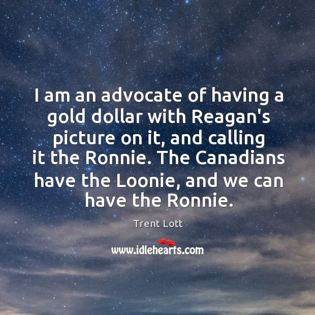 Image, I am an advocate of having a gold dollar with Reagan's picture