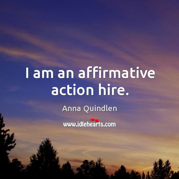 Image, I am an affirmative action hire.