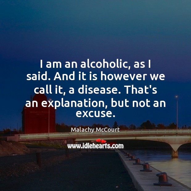 Image, I am an alcoholic, as I said. And it is however we