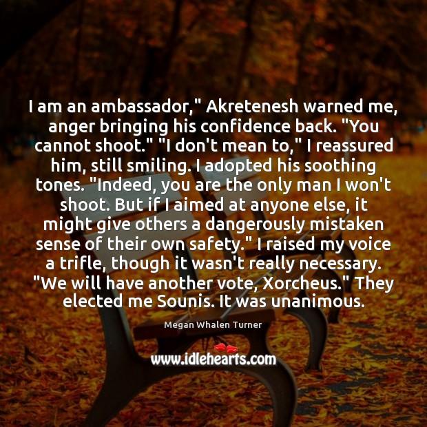 "Image, I am an ambassador,"" Akretenesh warned me, anger bringing his confidence back. """