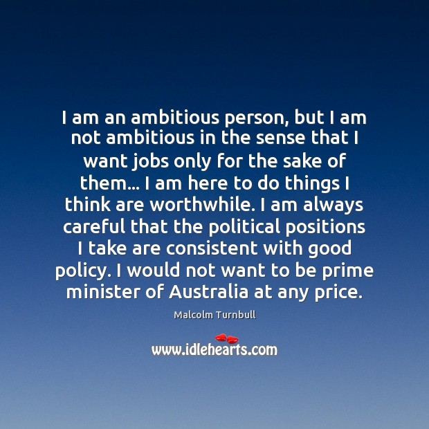 Image, I am an ambitious person, but I am not ambitious in the