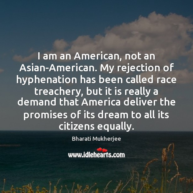 Image, I am an American, not an Asian-American. My rejection of hyphenation has