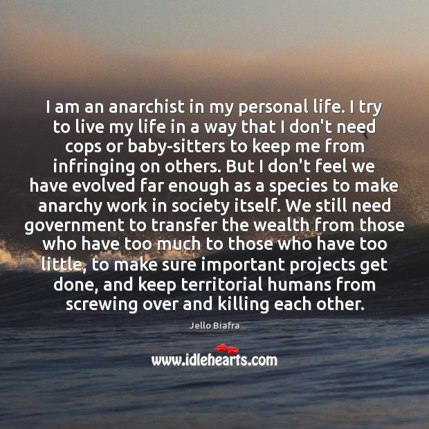 I am an anarchist in my personal life. I try to live Jello Biafra Picture Quote