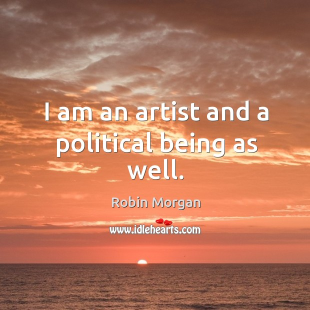 I am an artist and a political being as well. Image