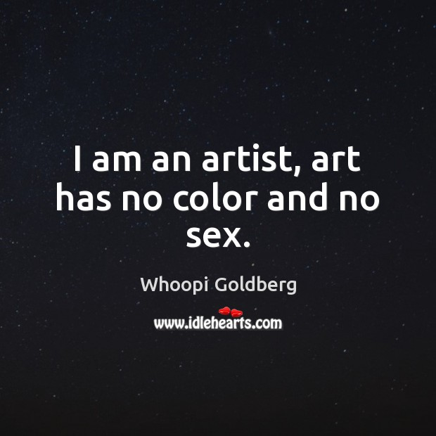I am an artist, art has no color and no sex. Whoopi Goldberg Picture Quote