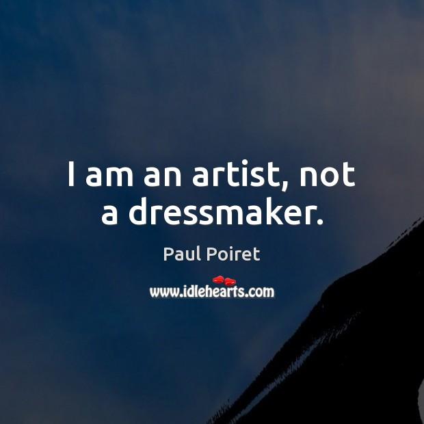 I am an artist, not a dressmaker. Image