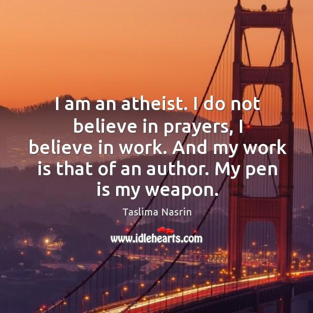 Image, I am an atheist. I do not believe in prayers, I believe