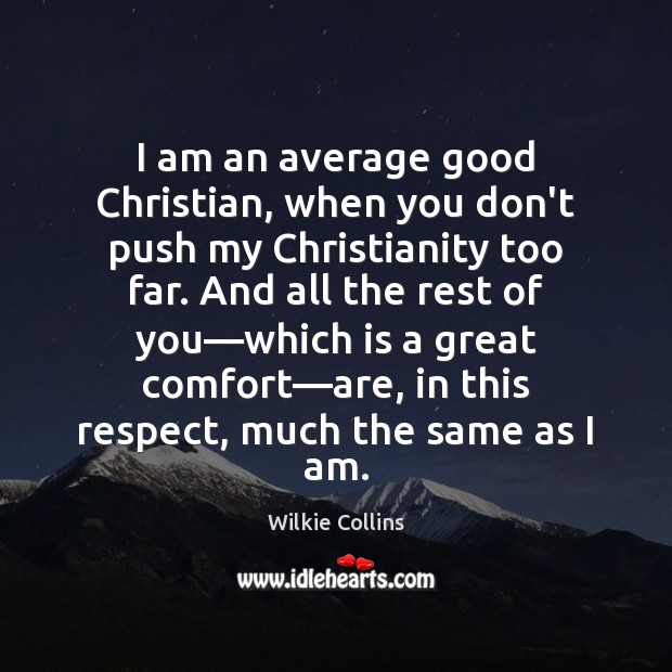 I am an average good Christian, when you don't push my Christianity Wilkie Collins Picture Quote