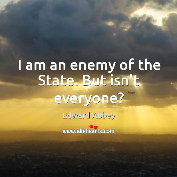 I am an enemy of the State. But isn't everyone? Image