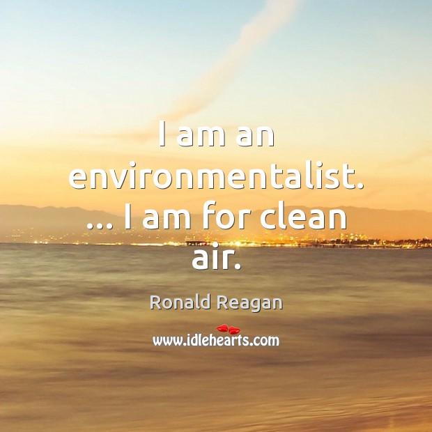 Image, I am an environmentalist. … I am for clean air.