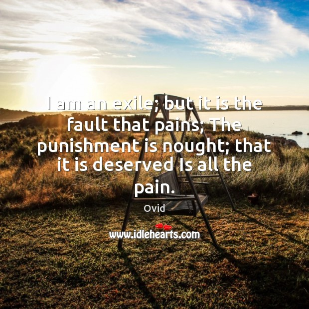 I am an exile; but it is the fault that pains; The Punishment Quotes Image