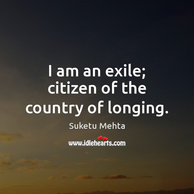 I am an exile; citizen of the country of longing. Image