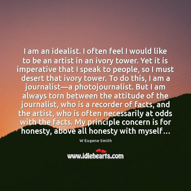 I am an idealist. I often feel I would like to be Image