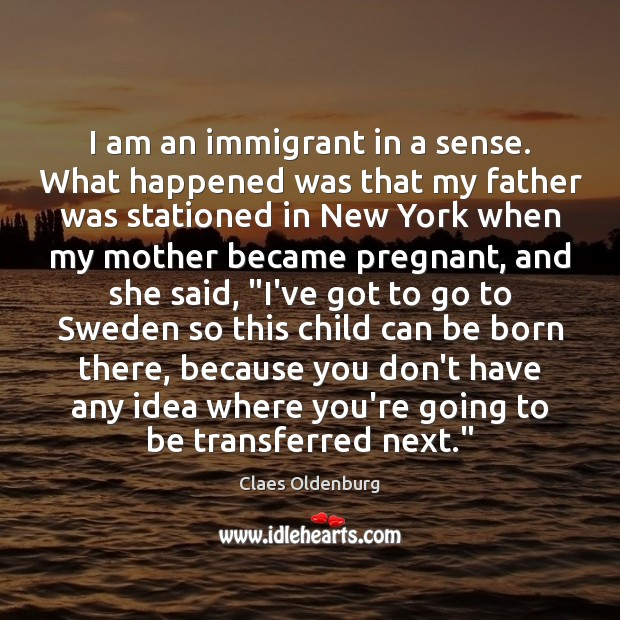 I am an immigrant in a sense. What happened was that my Image