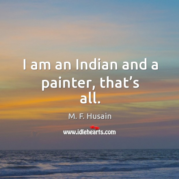 I am an indian and a painter, that's all. Image