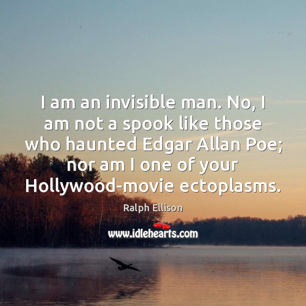 I am an invisible man. No, I am not a spook like Ralph Ellison Picture Quote
