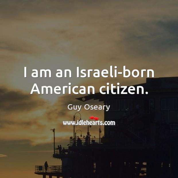 I am an Israeli-born American citizen. Image