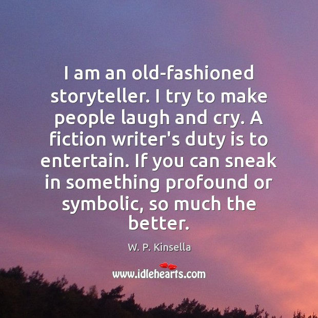 Image, I am an old-fashioned storyteller. I try to make people laugh and