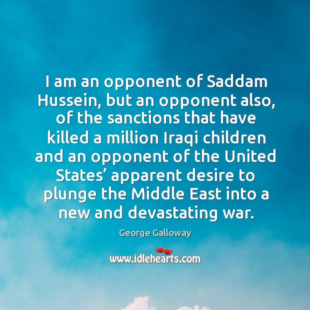 I am an opponent of saddam hussein, but an opponent also Image