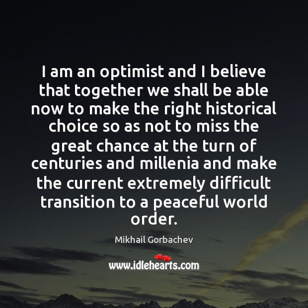 Image, I am an optimist and I believe that together we shall be
