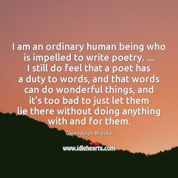 I Am An Ordinary Human Being Who Is Impelled To Write Poetry