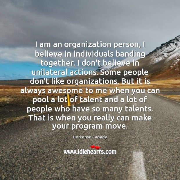 I am an organization person, I believe in individuals banding together. I Image