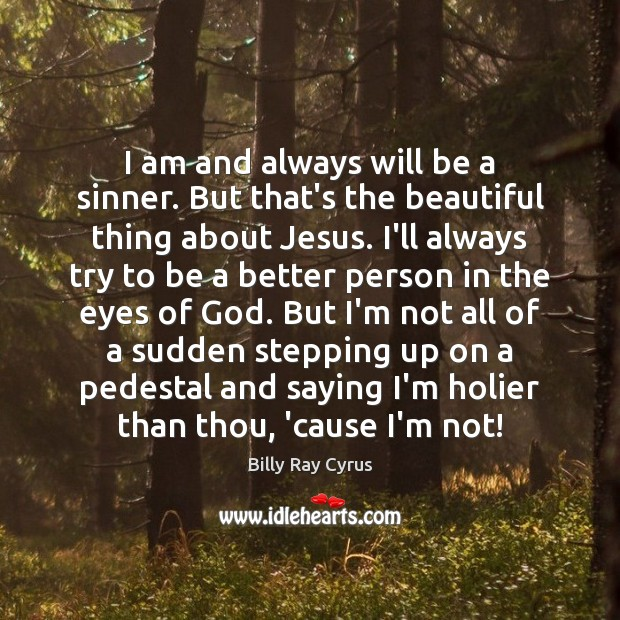 Image, I am and always will be a sinner. But that's the beautiful