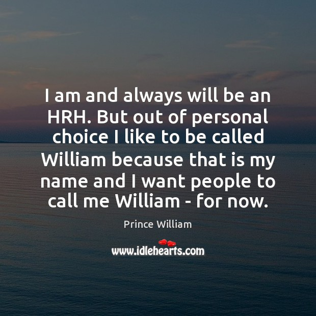 I am and always will be an HRH. But out of personal Image