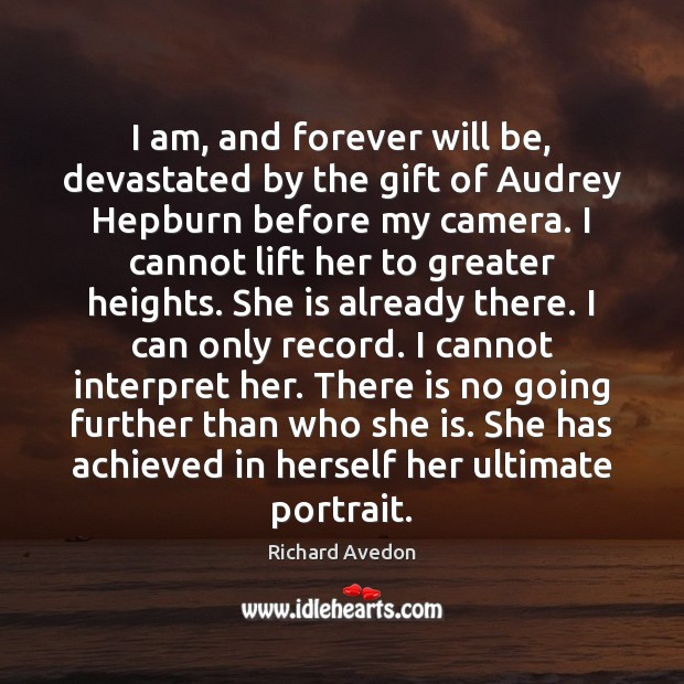 Image, I am, and forever will be, devastated by the gift of Audrey