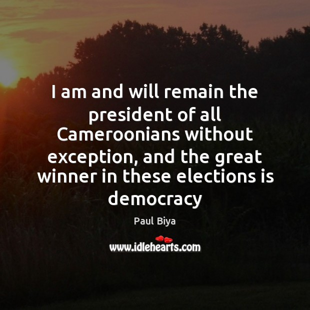 I am and will remain the president of all Cameroonians without exception, Image