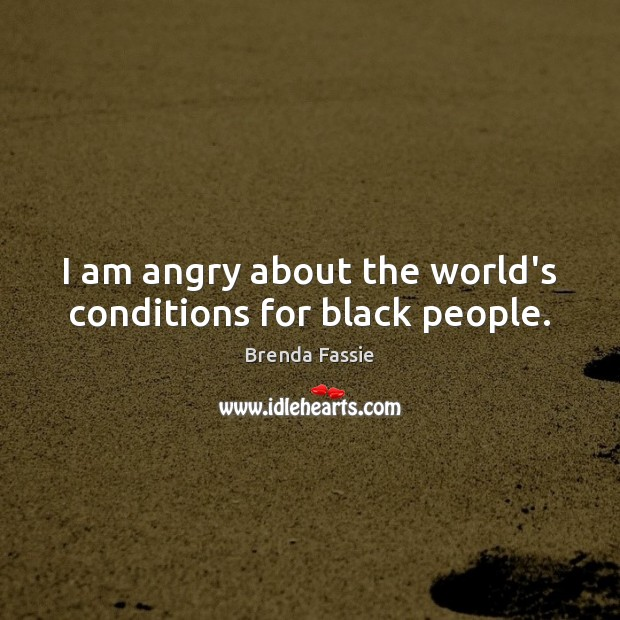 Image, I am angry about the world's conditions for black people.