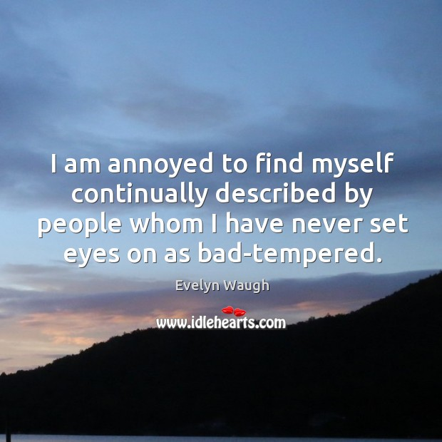 Image, I am annoyed to find myself continually described by people whom I