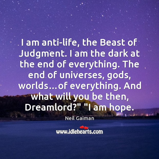 I am anti-life, the Beast of Judgment. I am the dark at Image